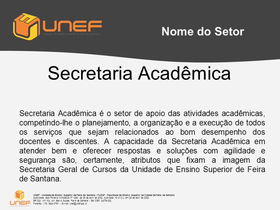 Secretaria Acadêmica Nome do Setor UNEF - Unidade de Ensino Superior de Feira de Santana / FAESF - Faculdade de Ensino Superior da Cidade de Feira de