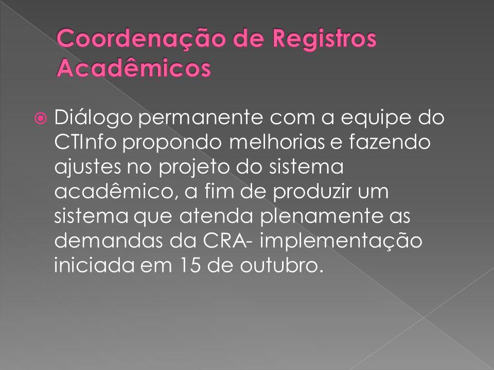  Diálogo permanente com a equipe do CTInfo propondo melhorias e fazendo ajustes no projeto do sistema acadêmico, a fim de produzir um sistema que atenda plenamente as demandas da CRA- implementação iniciada em 15 de outubro.