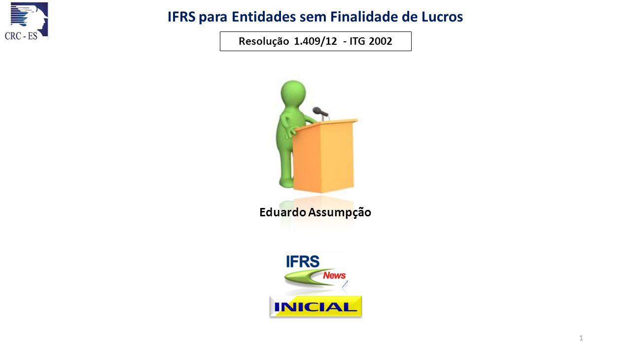 Resolução 1.409/12 - ITG 2002 Eduardo Assumpção IFRS para Entidades sem Finalidade de Lucros 1