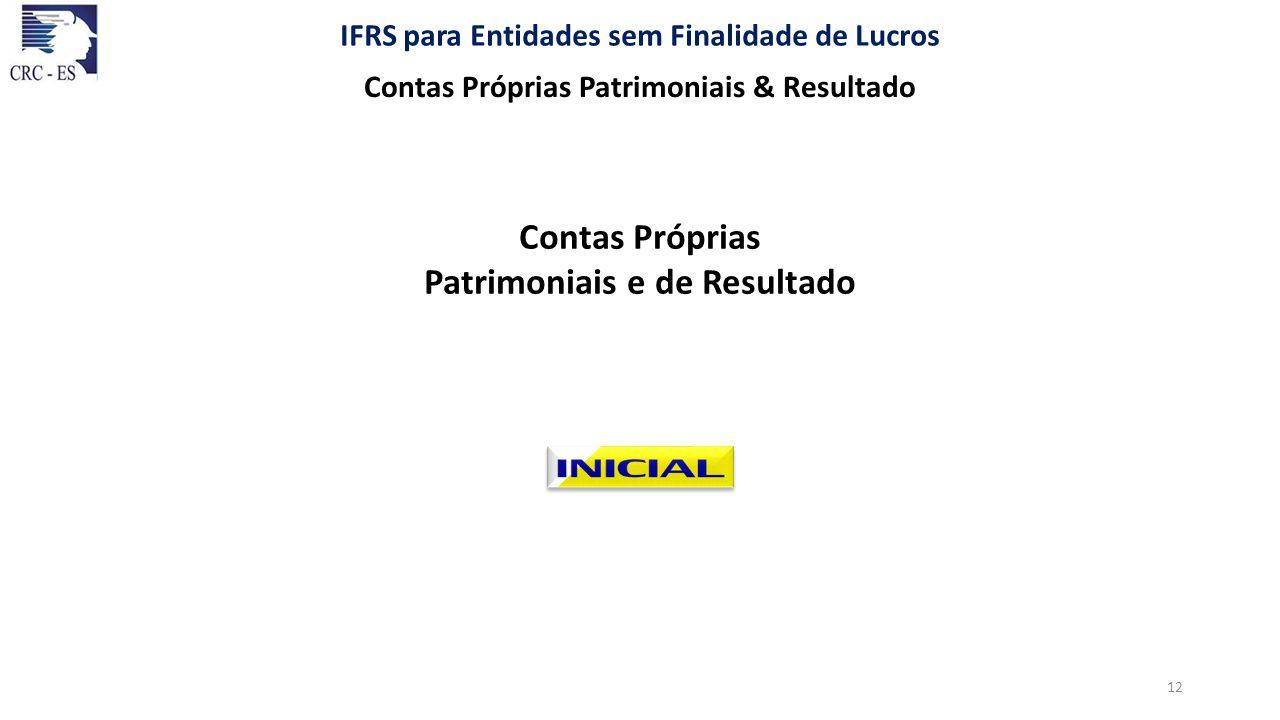 Contas Próprias Patrimoniais e de Resultado IFRS para Entidades sem Finalidade de Lucros Contas Próprias Patrimoniais & Resultado 12
