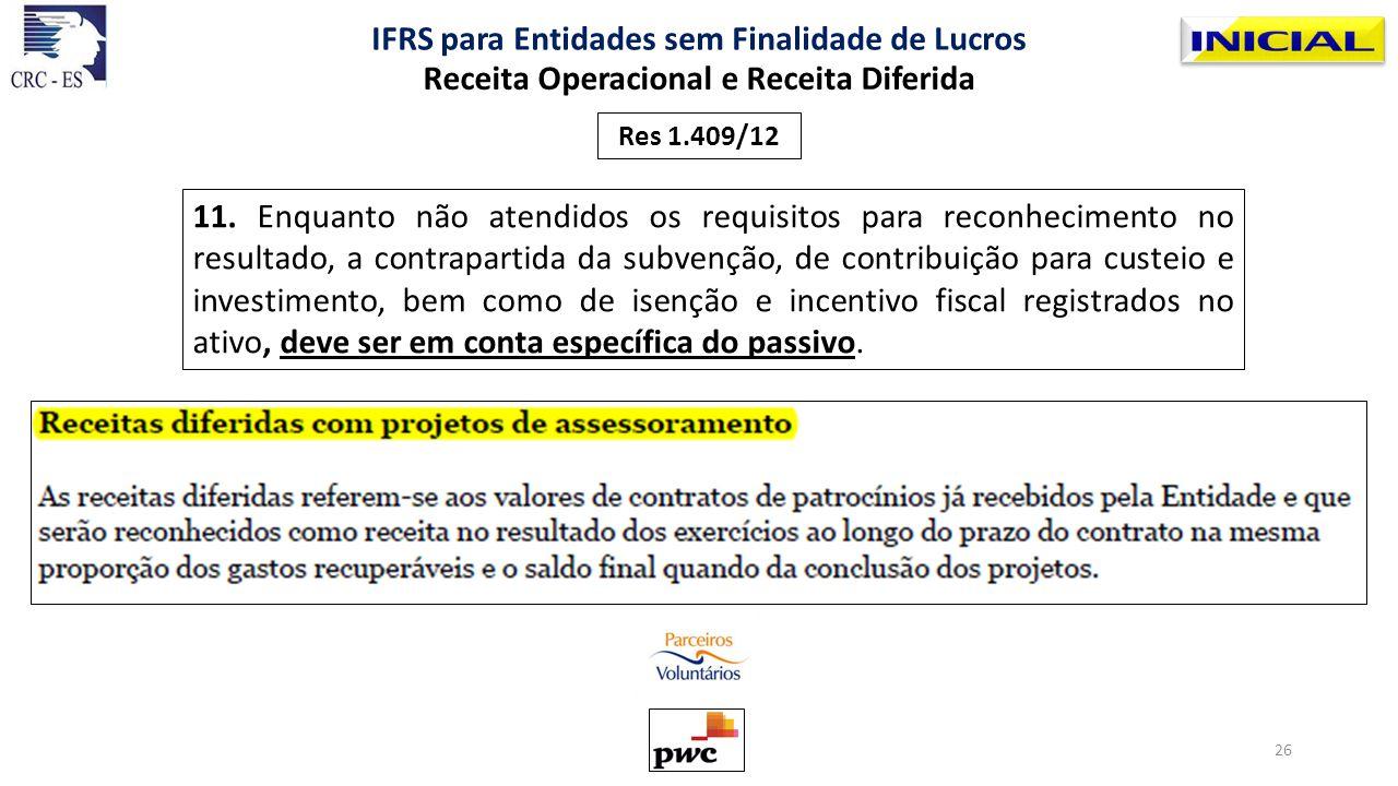 11. Enquanto não atendidos os requisitos para reconhecimento no resultado, a contrapartida da subvenção, de contribuição para custeio e investimento,