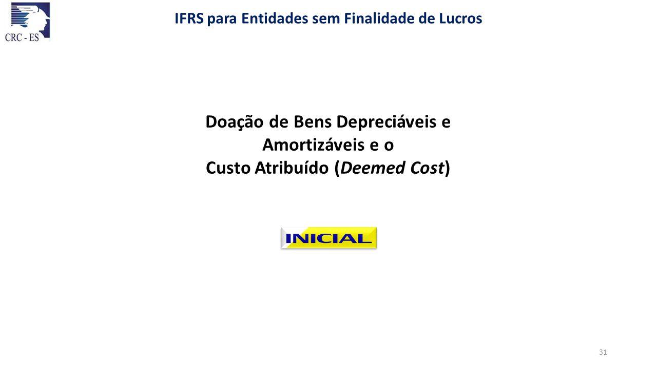Doação de Bens Depreciáveis e Amortizáveis e o Custo Atribuído (Deemed Cost) IFRS para Entidades sem Finalidade de Lucros 31