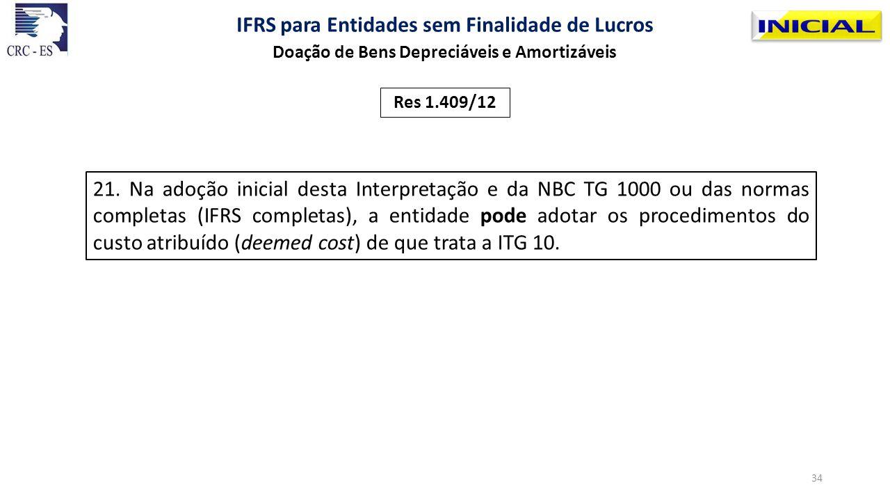 21. Na adoção inicial desta Interpretação e da NBC TG 1000 ou das normas completas (IFRS completas), a entidade pode adotar os procedimentos do custo