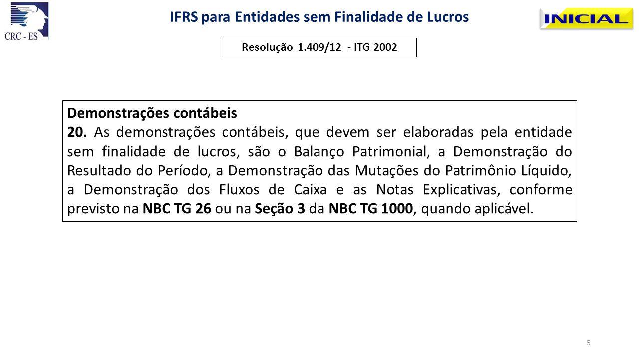 Resolução 1.409/12 - ITG 2002 IFRS para Entidades sem Finalidade de Lucros Demonstrações contábeis 20. As demonstrações contábeis, que devem ser elabo