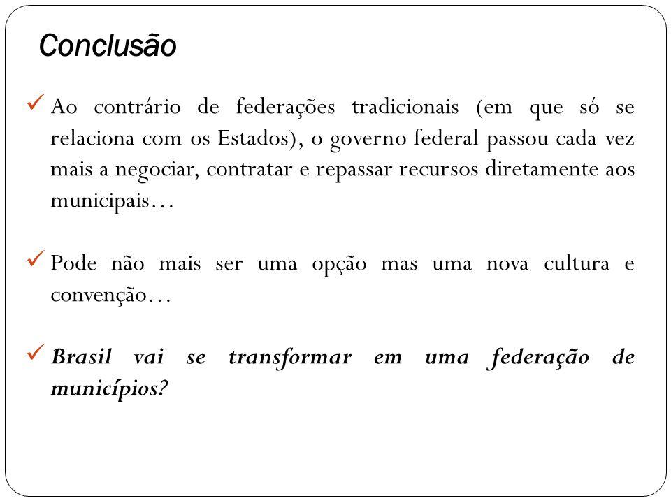 Ao contrário de federações tradicionais (em que só se relaciona com os Estados), o governo federal passou cada vez mais a negociar, contratar e repassar recursos diretamente aos municipais… Pode não mais ser uma opção mas uma nova cultura e convenção… Brasil vai se transformar em uma federação de municípios.