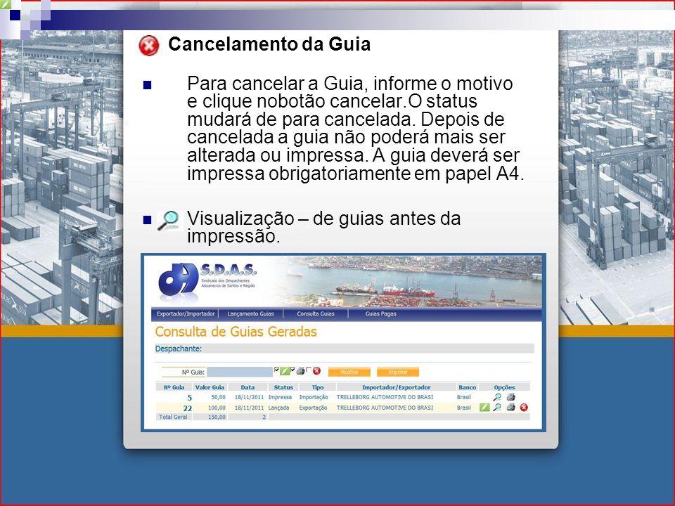 Cancelamento da Guia Para cancelar a Guia, informe o motivo e clique nobotão cancelar.O status mudará de para cancelada.