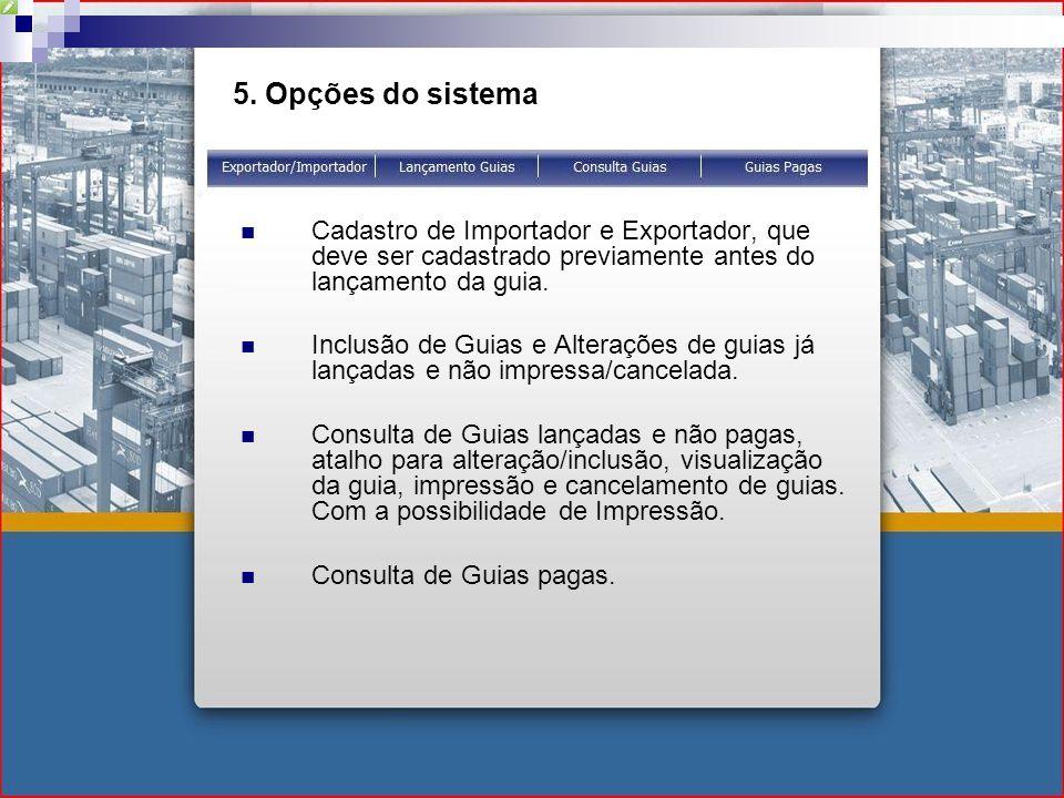 5. Opções do sistema Cadastro de Importador e Exportador, que deve ser cadastrado previamente antes do lançamento da guia. Inclusão de Guias e Alteraç