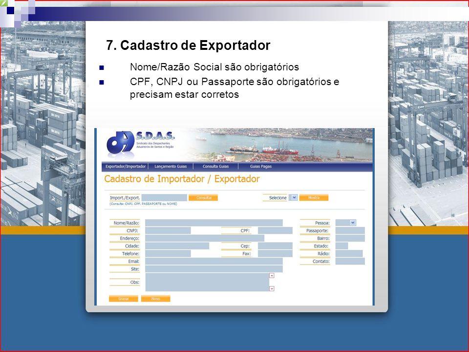 7. Cadastro de Exportador Nome/Razão Social são obrigatórios CPF, CNPJ ou Passaporte são obrigatórios e precisam estar corretos