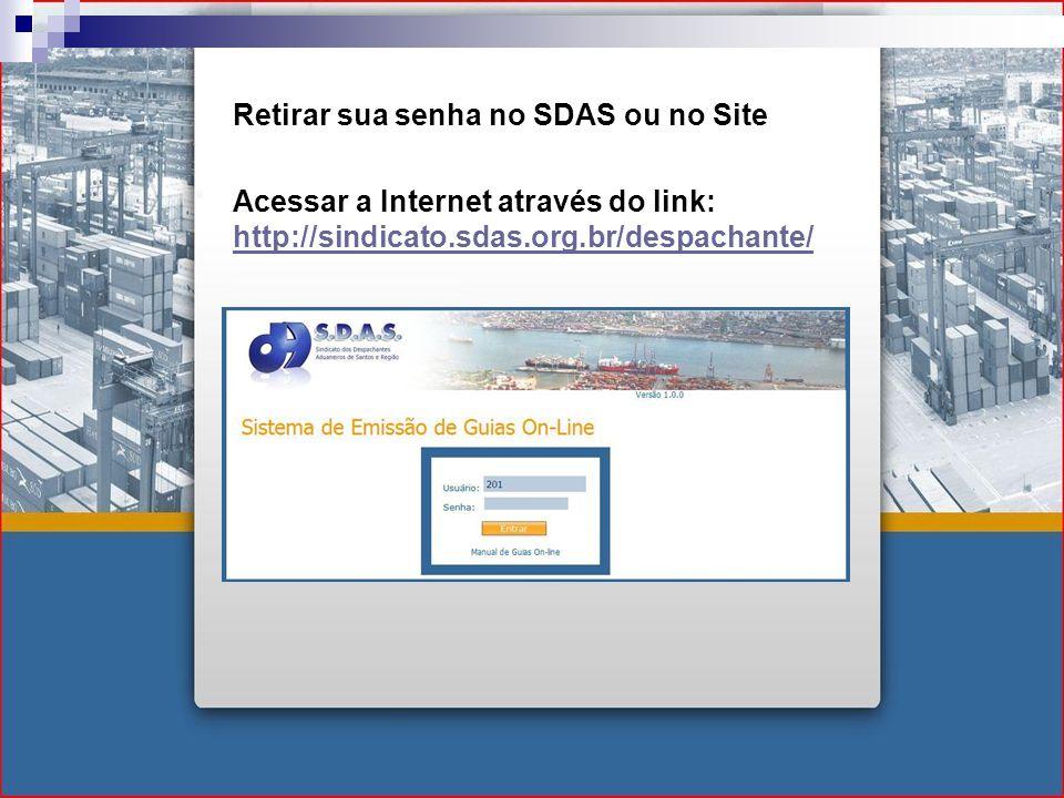 Acessar a Internet através do link: http://sindicato.sdas.org.br/despachante/ http://sindicato.sdas.org.br/despachante/ Retirar sua senha no SDAS ou no Site