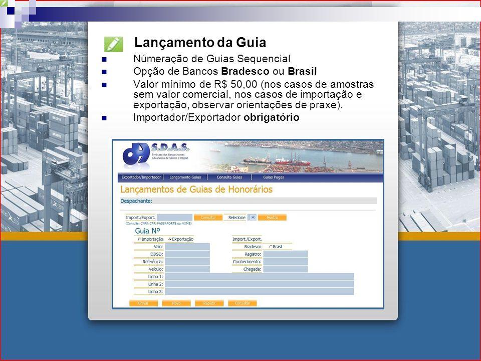 Lançamento da Guia Númeração de Guias Sequencial Opção de Bancos Bradesco ou Brasil Valor mínimo de R$ 50,00 (nos casos de amostras sem valor comercial, nos casos de importação e exportação, observar orientações de praxe).