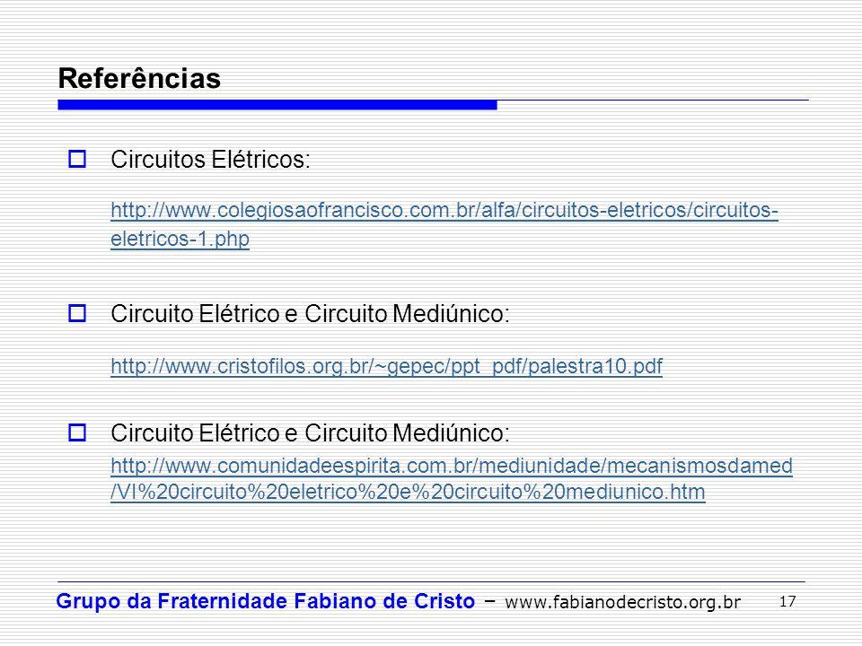 Grupo da Fraternidade Fabiano de Cristo – www.fabianodecristo.org.br 17  Circuitos Elétricos: http://www.colegiosaofrancisco.com.br/alfa/circuitos-el
