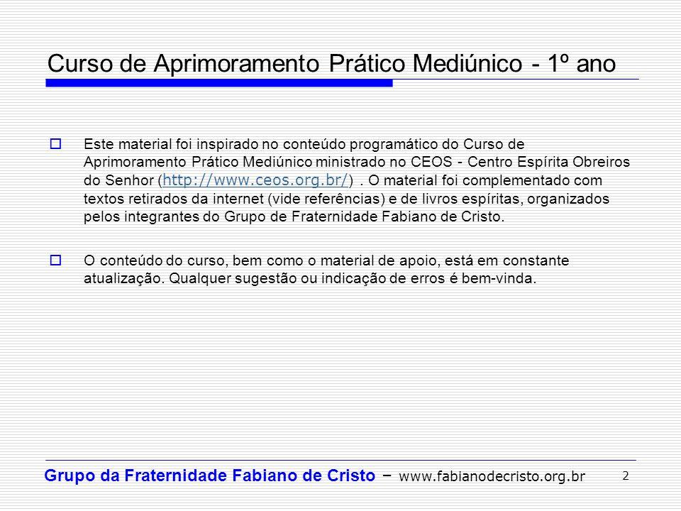 Grupo da Fraternidade Fabiano de Cristo – www.fabianodecristo.org.br 2 Curso de Aprimoramento Prático Mediúnico - 1º ano  Este material foi inspirado