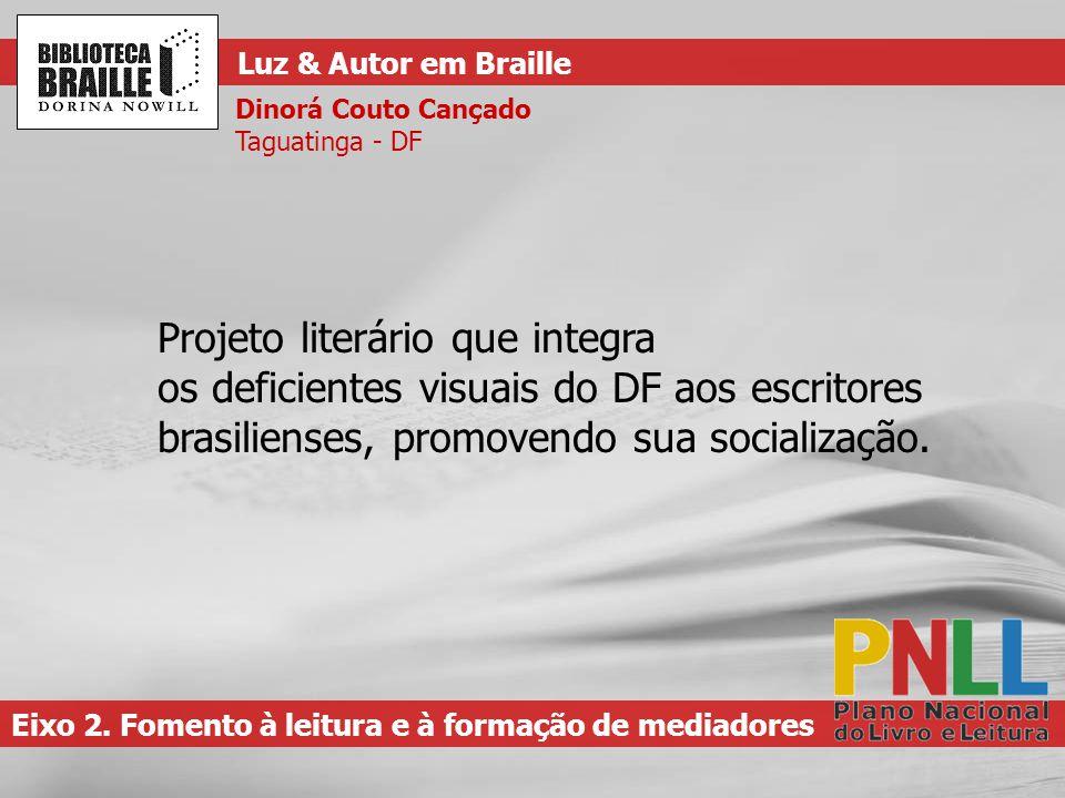 Projeto literário que integra os deficientes visuais do DF aos escritores brasilienses, promovendo sua socialização.