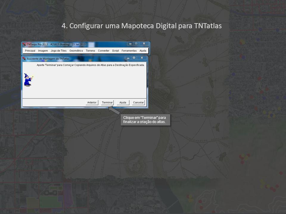 """4. Configurar uma Mapoteca Digital para TNTatlas Clique em """"Terminar"""" para finalizar a criação do atlas."""