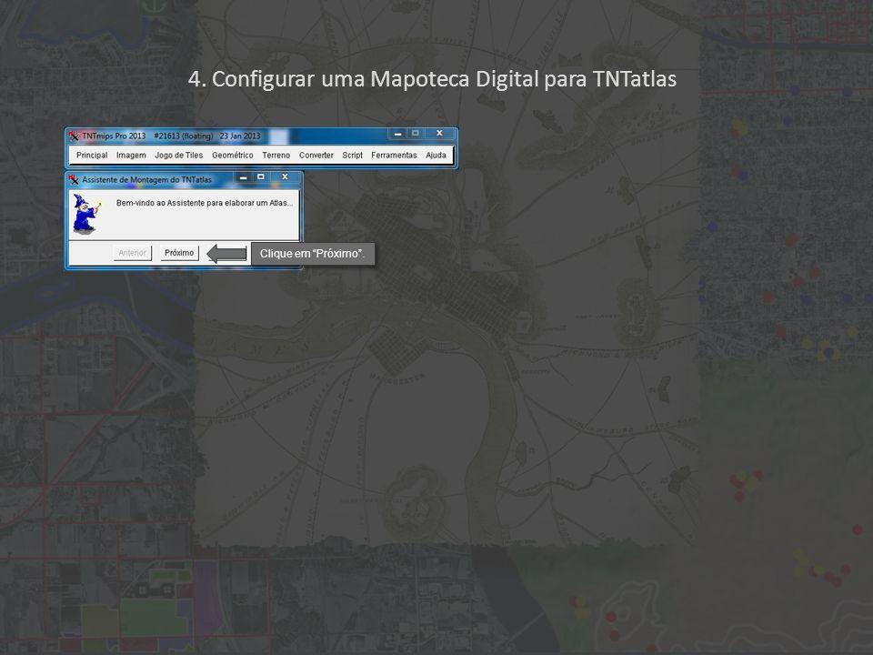 4.Configurar uma Mapoteca Digital para TNTatlas Clique em Próximo para prosseguir.