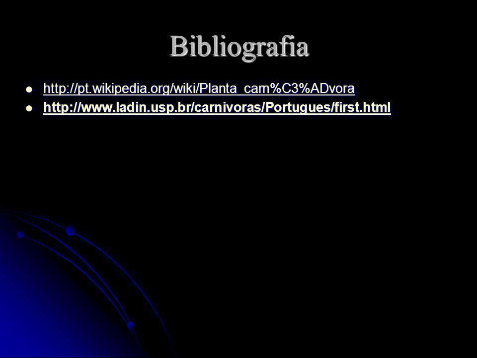 Bibliografia http://pt.wikipedia.org/wiki/Planta_carn%C3%ADvora http://pt.wikipedia.org/wiki/Planta_carn%C3%ADvora http://pt.wikipedia.org/wiki/Planta