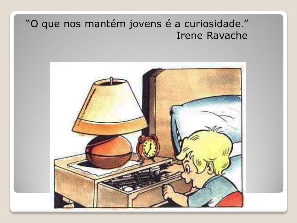 """""""O que nos mantém jovens é a curiosidade."""" Irene Ravache"""