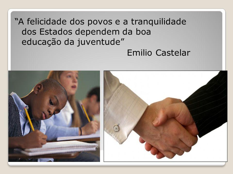 """""""A felicidade dos povos e a tranquilidade dos Estados dependem da boa educação da juventude"""" Emilio Castelar"""