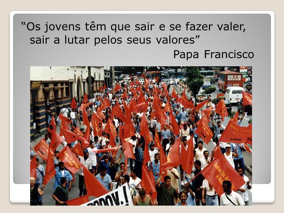 """""""Os jovens têm que sair e se fazer valer, sair a lutar pelos seus valores"""" Papa Francisco"""