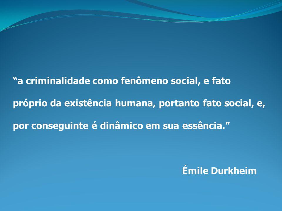 """""""a criminalidade como fenômeno social, e fato próprio da existência humana, portanto fato social, e, por conseguinte é dinâmico em sua essência."""" Émil"""