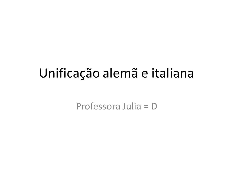Unificação alemã e italiana Professora Julia = D