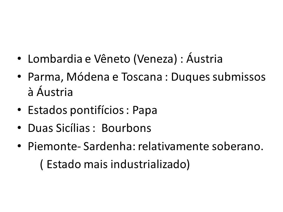 Lombardia e Vêneto (Veneza) : Áustria Parma, Módena e Toscana : Duques submissos à Áustria Estados pontifícios : Papa Duas Sicílias : Bourbons Piemont