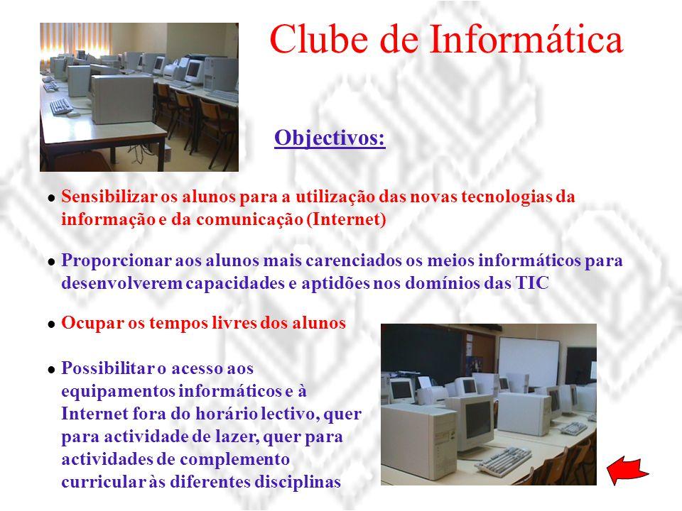 Clube de Informática Sensibilizar os alunos para a utilização das novas tecnologias da informação e da comunicação (Internet) Proporcionar aos alunos