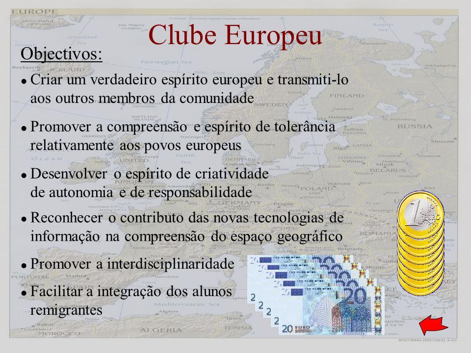 Clube Europeu Criar um verdadeiro espírito europeu e transmiti-lo aos outros membros da comunidade Promover a compreensão e espírito de tolerância rel