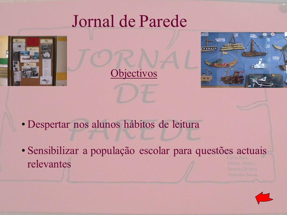 Jornal de Parede Sensibilizar a população escolar para questões actuais relevantes Objectivos Despertar nos alunos hábitos de leitura