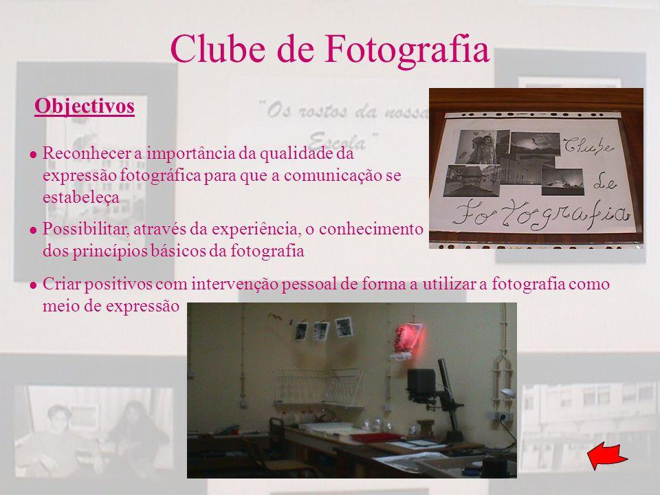 Clube de Fotografia Objectivos Reconhecer a importância da qualidade da expressão fotográfica para que a comunicação se estabeleça Possibilitar, atrav