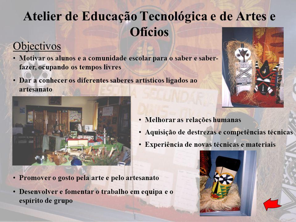 Atelier de Educação Tecnológica e de Artes e Ofícios Motivar os alunos e a comunidade escolar para o saber e saber- fazer, ocupando os tempos livres A
