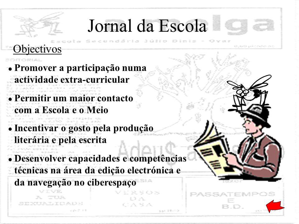 Jornal da Escola Promover a participação numa actividade extra-curricular Permitir um maior contacto com a Escola e o Meio Incentivar o gosto pela pro