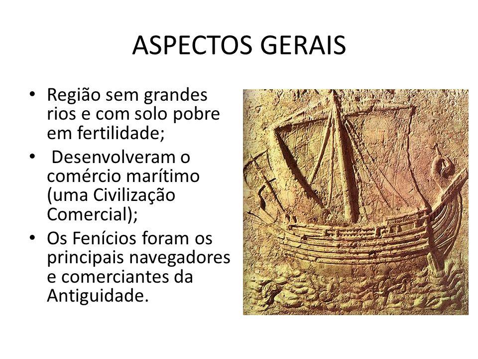ASPECTOS GERAIS Região sem grandes rios e com solo pobre em fertilidade; Desenvolveram o comércio marítimo (uma Civilização Comercial); Os Fenícios fo