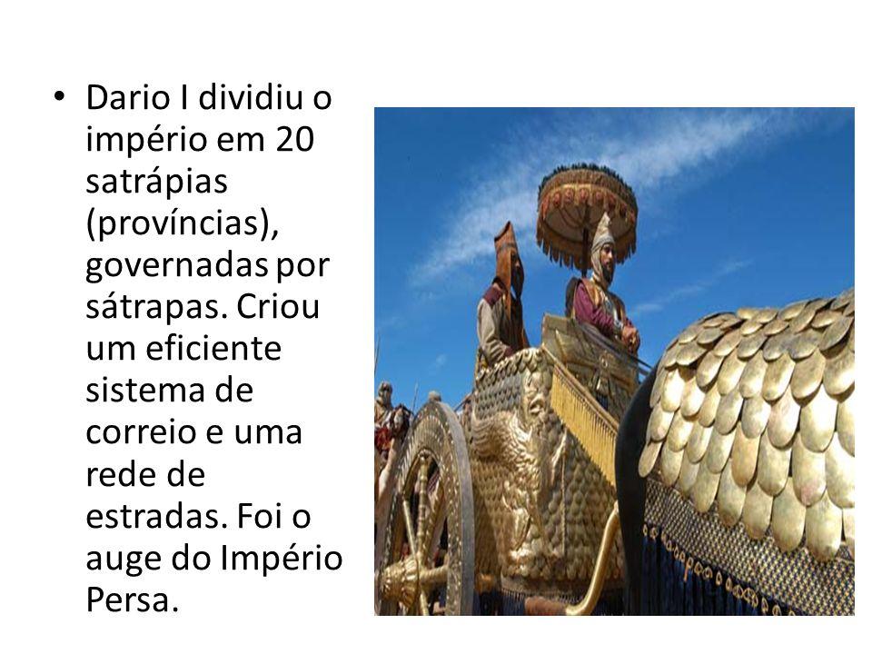 Dario I dividiu o império em 20 satrápias (províncias), governadas por sátrapas. Criou um eficiente sistema de correio e uma rede de estradas. Foi o a