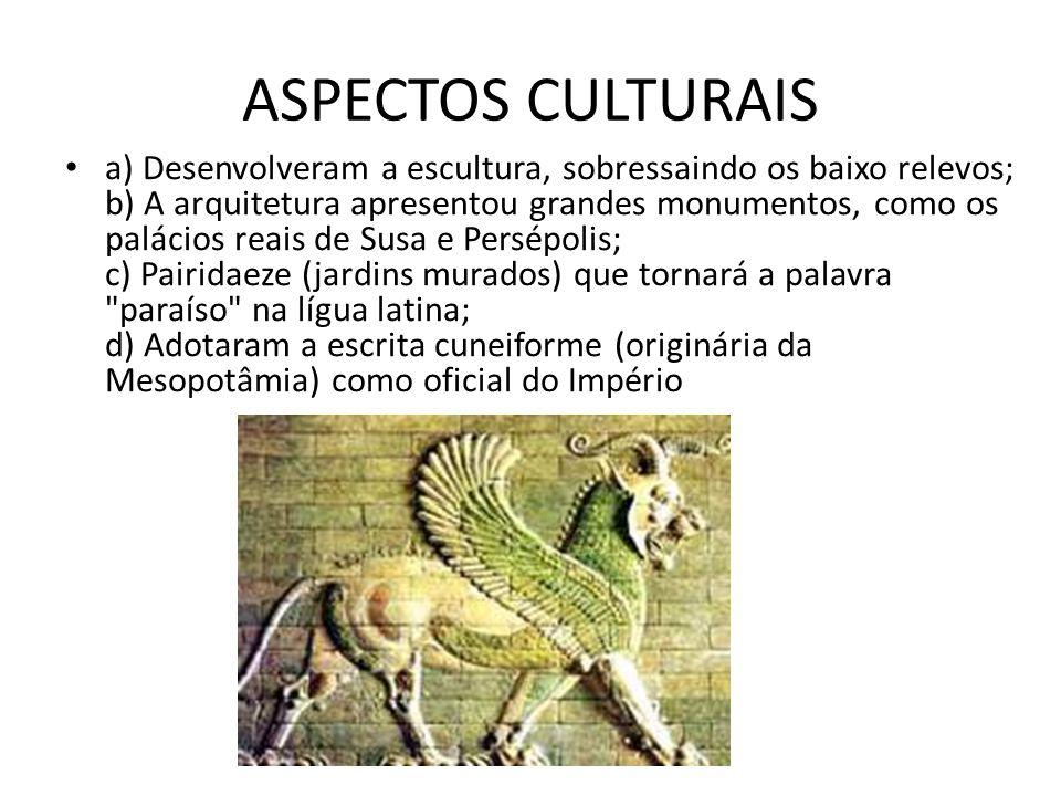 ASPECTOS CULTURAIS a) Desenvolveram a escultura, sobressaindo os baixo relevos; b) A arquitetura apresentou grandes monumentos, como os palácios reais