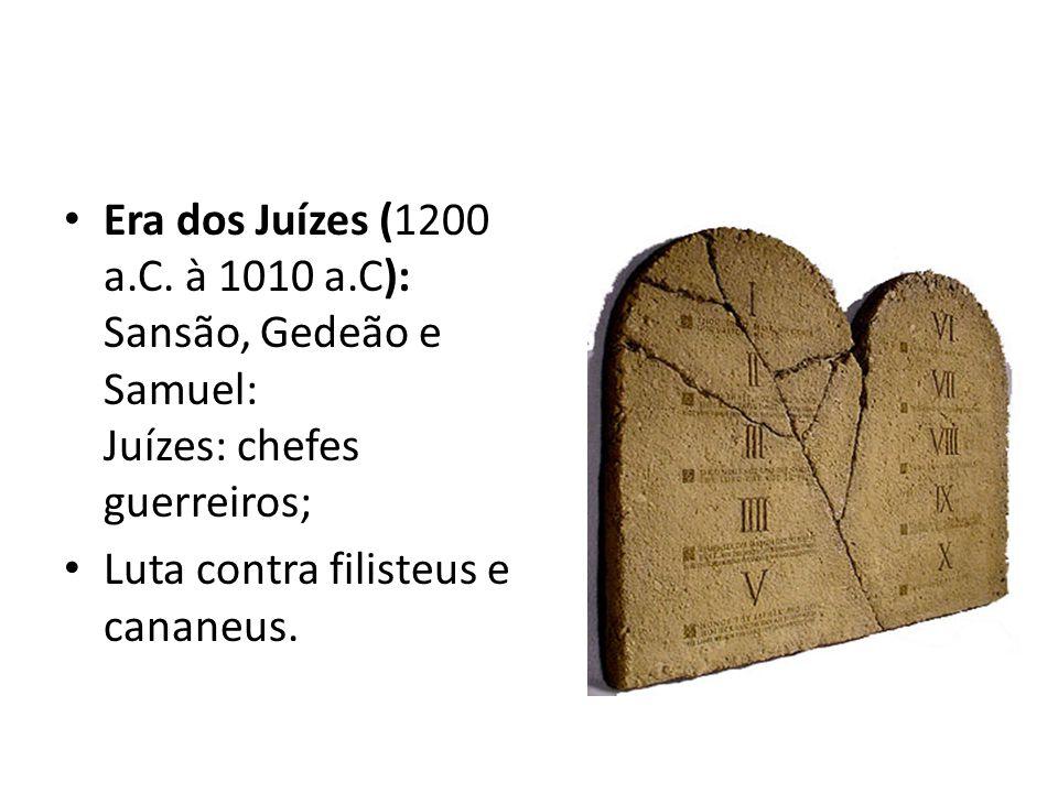Era dos Juízes (1200 a.C. à 1010 a.C): Sansão, Gedeão e Samuel: Juízes: chefes guerreiros; Luta contra filisteus e cananeus.
