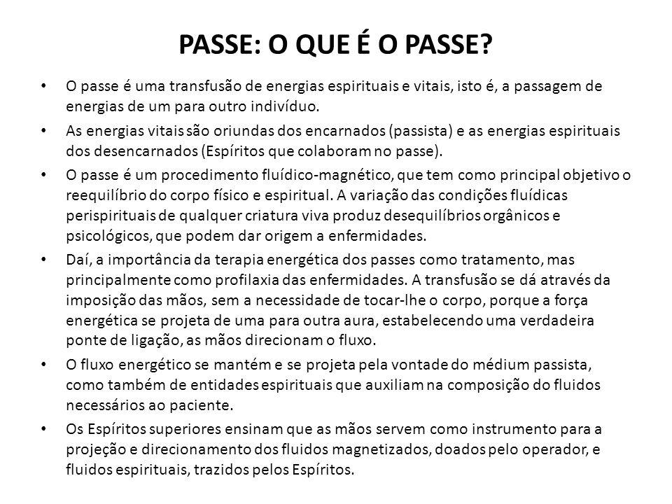 PASSE: O QUE É O PASSE? O passe é uma transfusão de energias espirituais e vitais, isto é, a passagem de energias de um para outro indivíduo. As energ
