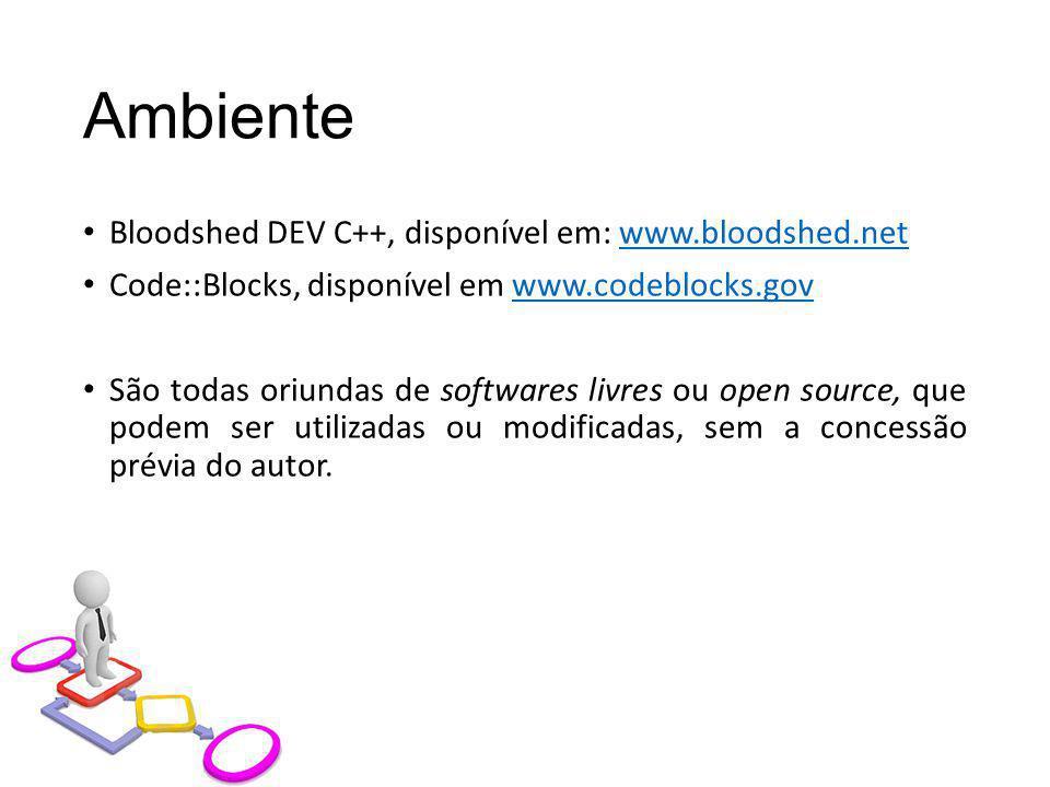 Ambiente Bloodshed DEV C++, disponível em: www.bloodshed.netwww.bloodshed.net Code::Blocks, disponível em www.codeblocks.govwww.codeblocks.gov São tod
