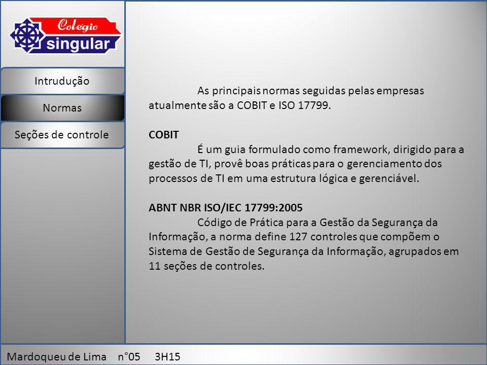 Intrudução Normas Mardoqueu de Lima n°05 3H15 Seções de controle As principais normas seguidas pelas empresas atualmente são a COBIT e ISO 17799.