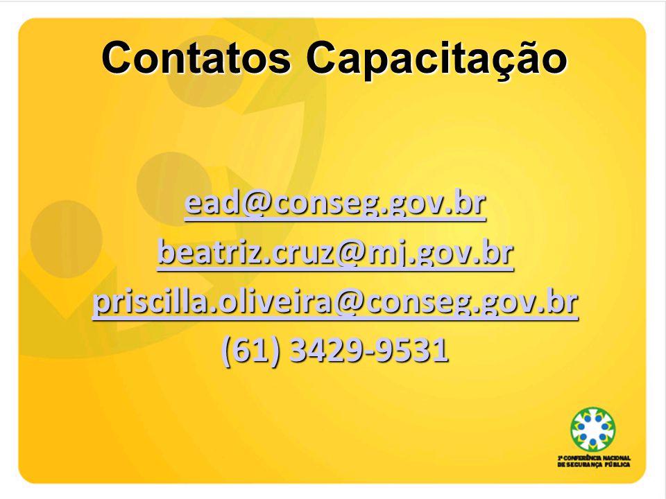 Contatos Capacitação ead@conseg.gov.br beatriz.cruz@mj.gov.br priscilla.oliveira@conseg.gov.br (61) 3429-9531
