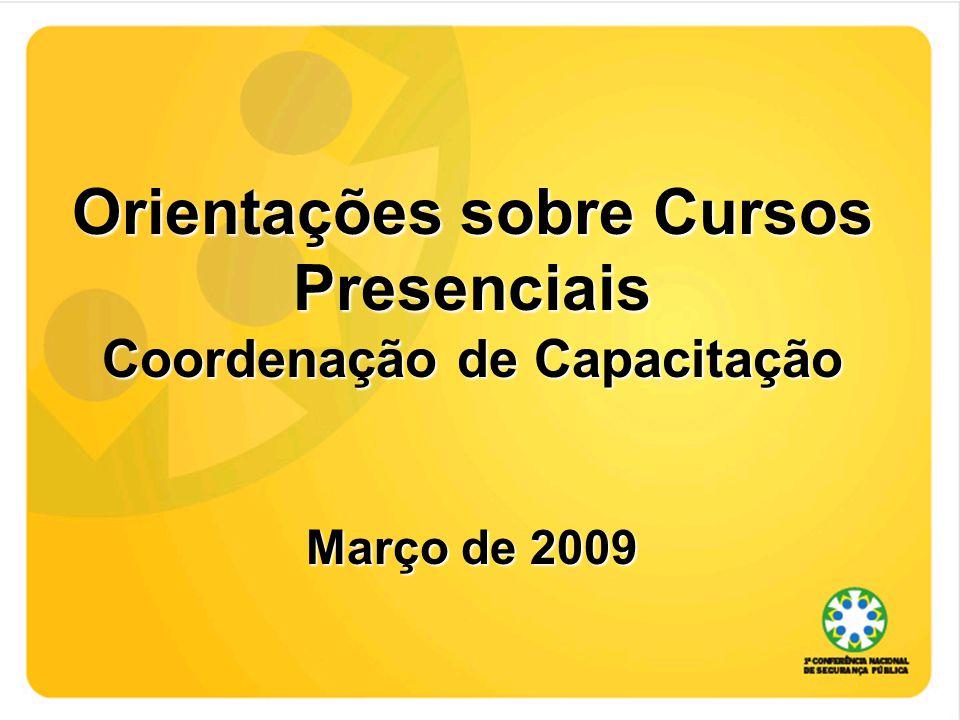 Orientações sobre Cursos Presenciais Coordenação de Capacitação Março de 2009