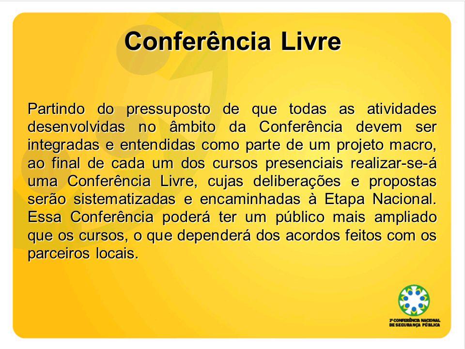Conferência Livre Partindo do pressuposto de que todas as atividades desenvolvidas no âmbito da Conferência devem ser integradas e entendidas como par