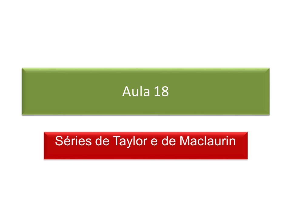 Prof. Roberto Cristóvão robertocristovao@gmail.com Aula 18 Séries de Taylor e de Maclaurin
