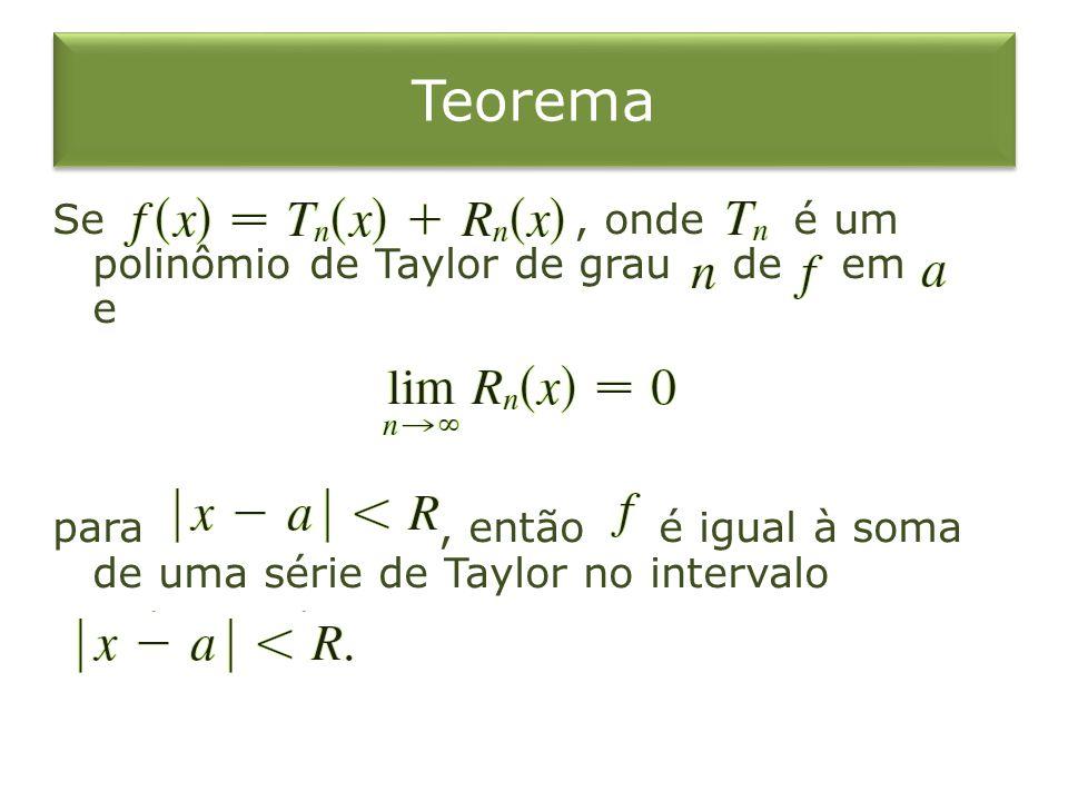 Teorema Se, onde é um polinômio de Taylor de grau de em e para, então é igual à soma de uma série de Taylor no intervalo