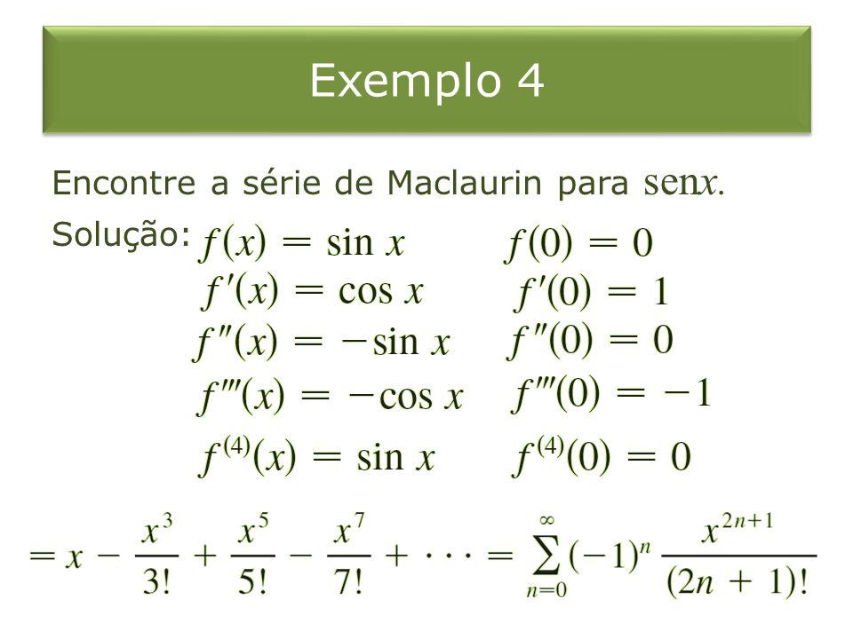 Exemplo 4 Encontre a série de Maclaurin para senx. Solução: