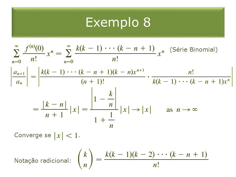 Exemplo 8 (Série Binomial) Converge se. Notação radicional: