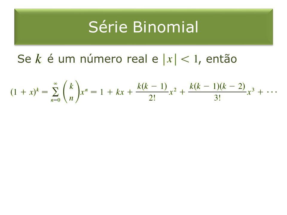 Série Binomial Se é um número real e, então