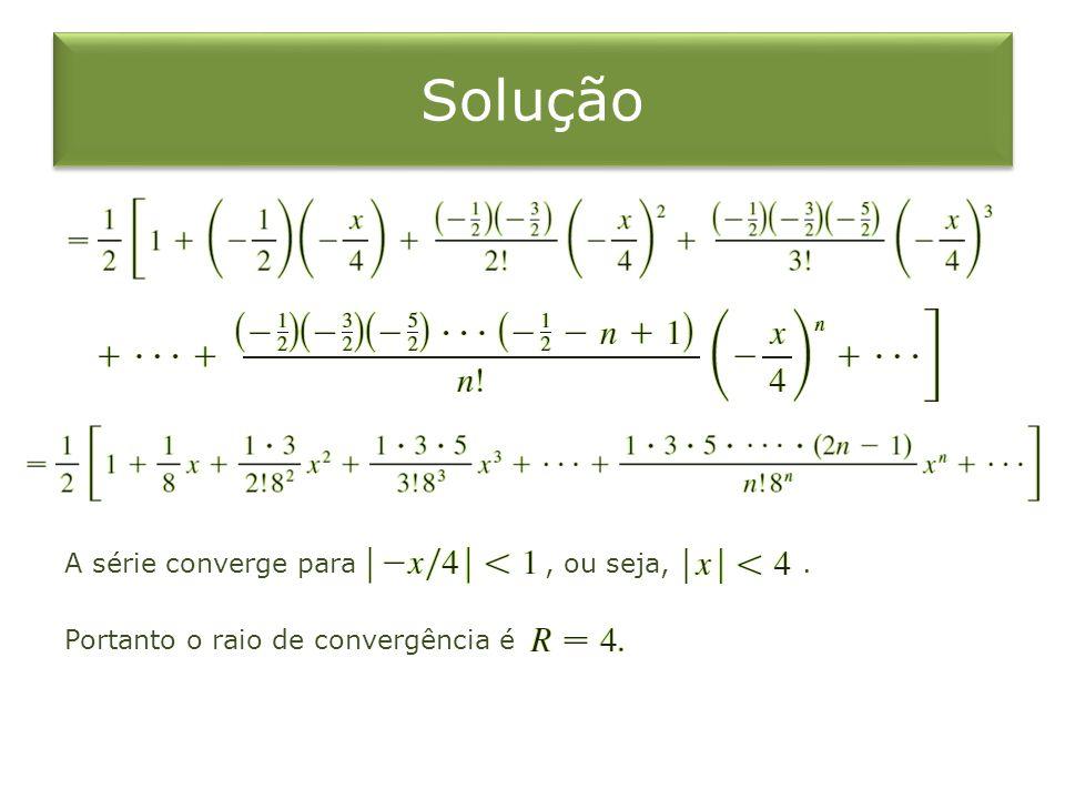 Solução A série converge para, ou seja,. Portanto o raio de convergência é