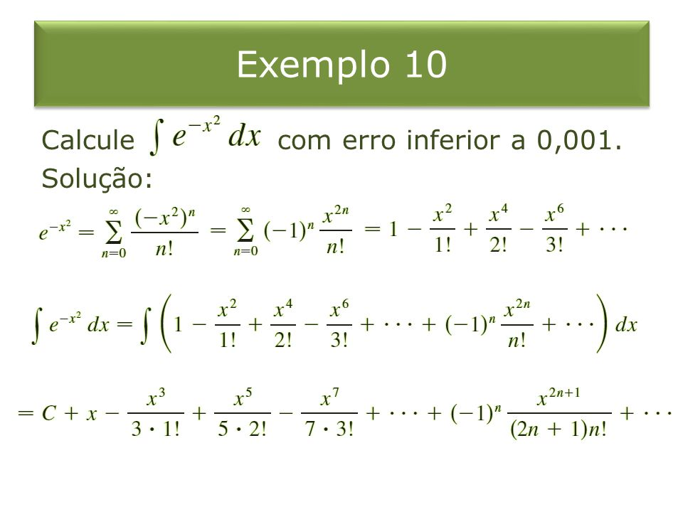Exemplo 10 Calcule com erro inferior a 0,001. Solução: