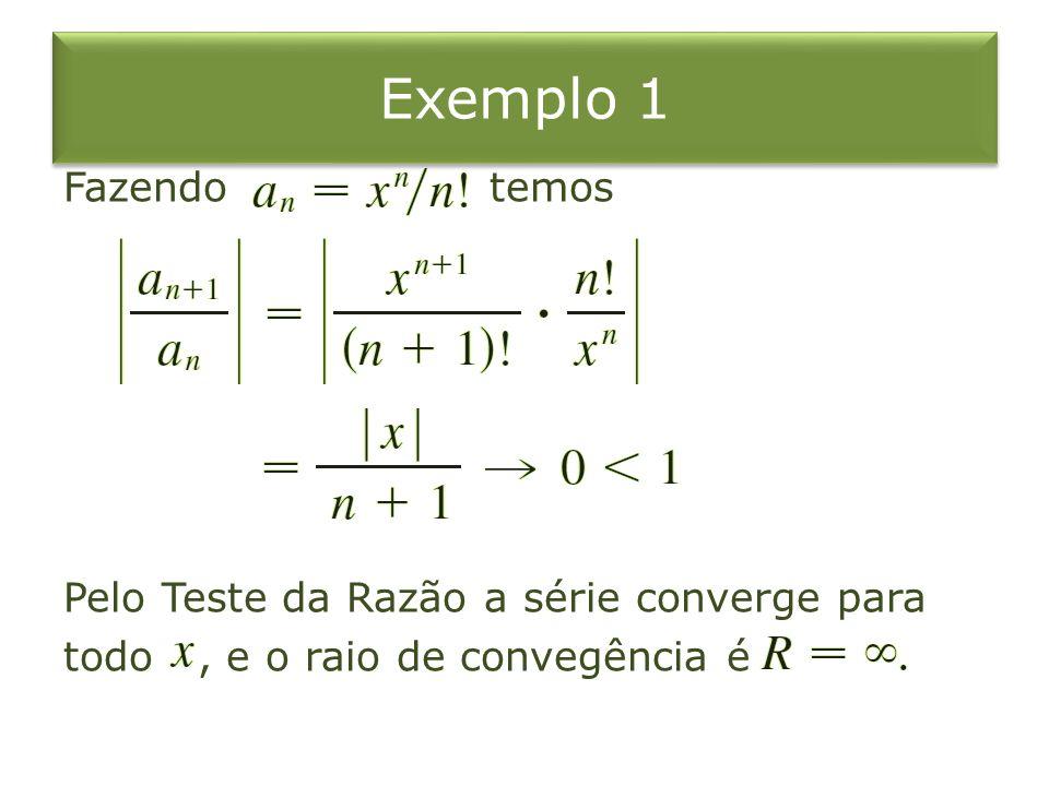 Exemplo 1 Fazendo temos Pelo Teste da Razão a série converge para todo, e o raio de convegência é